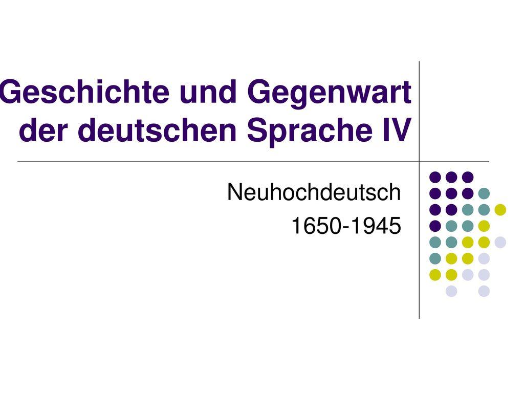 Geschichte und Gegenwart der deutschen Sprache IV