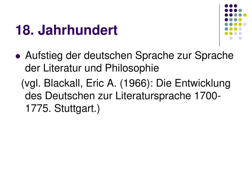 18. Jahrhundert Aufstieg der deutschen Sprache zur Sprache der Literatur und Philosophie.