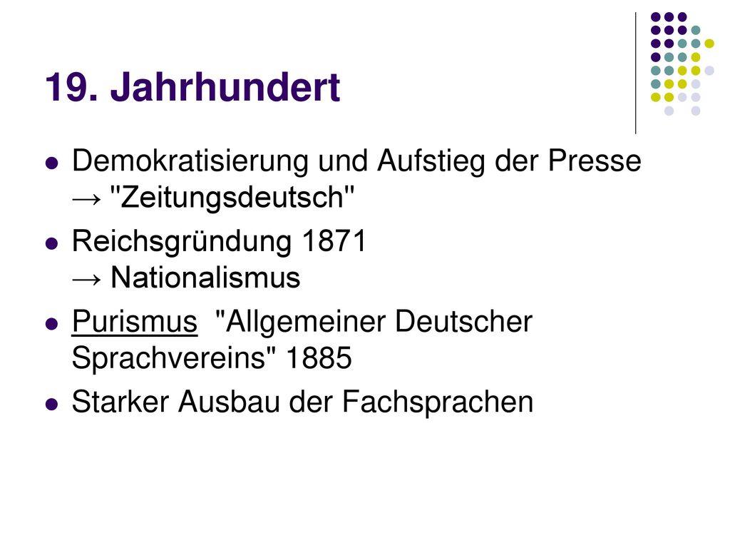 19. Jahrhundert Demokratisierung und Aufstieg der Presse → Zeitungsdeutsch Reichsgründung 1871 → Nationalismus.