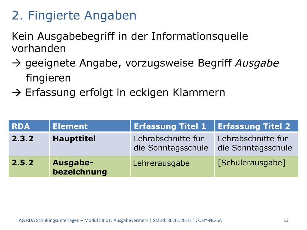 2. Fingierte Angaben Kein Ausgabebegriff in der Informationsquelle vorhanden.  geeignete Angabe, vorzugsweise Begriff Ausgabe.