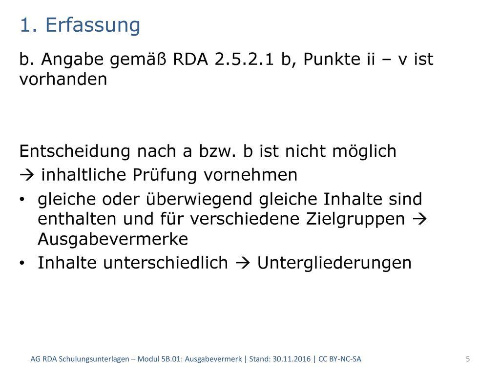 1. Erfassung b. Angabe gemäß RDA 2.5.2.1 b, Punkte ii – v ist vorhanden. Entscheidung nach a bzw. b ist nicht möglich.
