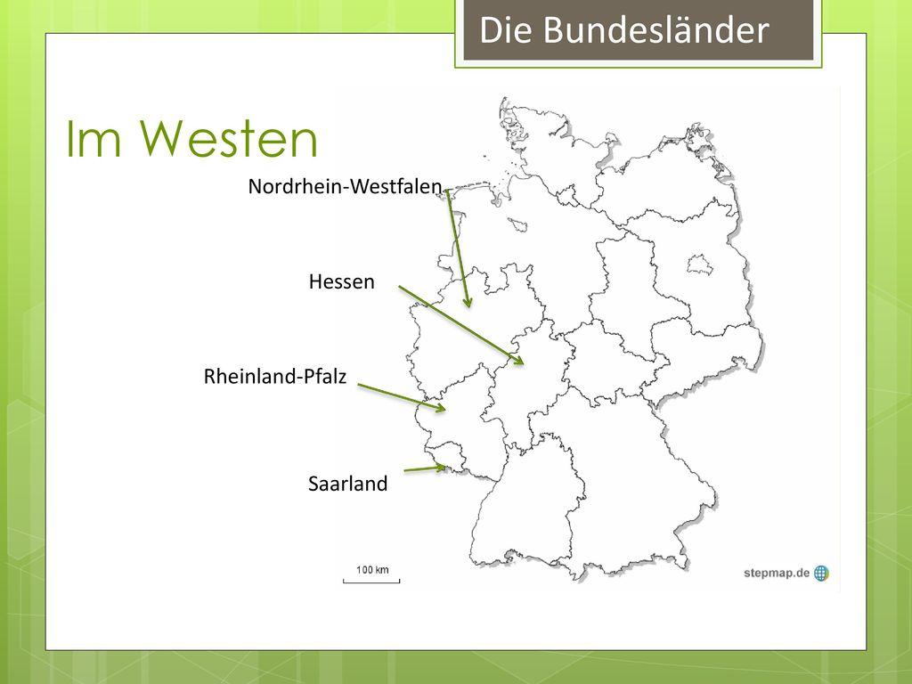 Im Westen Die Bundesländer Nordrhein-Westfalen Hessen Rheinland-Pfalz