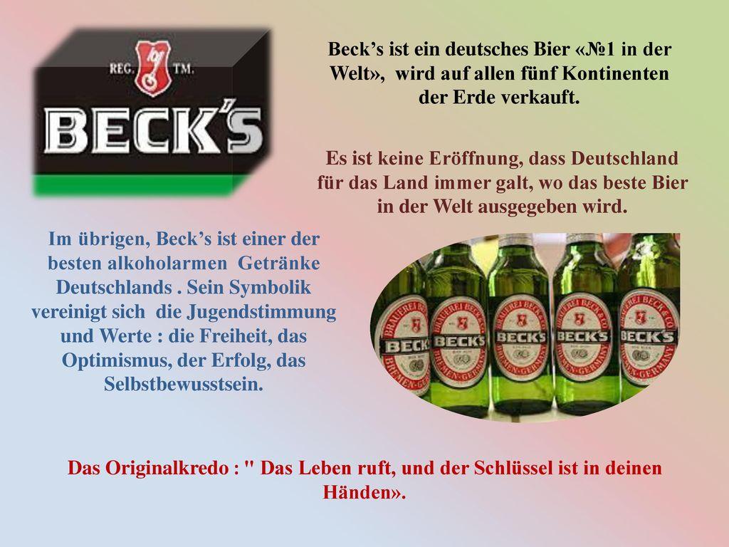 Beck's ist ein deutsches Bier «№1 in der Welt», wird auf allen fünf Kontinenten der Erde verkauft.