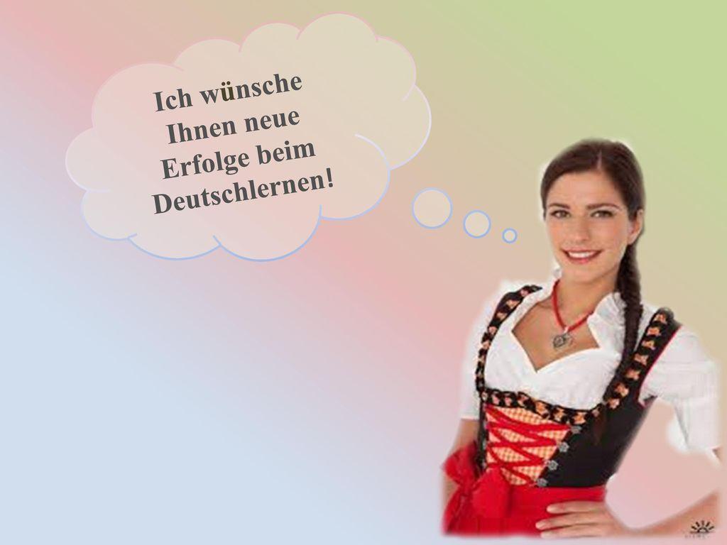Ich wünsche Ihnen neue Erfolge beim Deutschlernen!