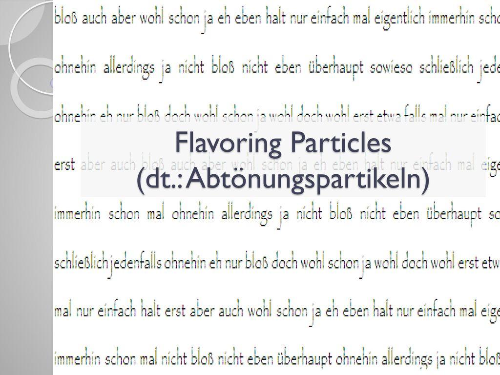 Flavoring Particles (dt.: Abtönungspartikeln)