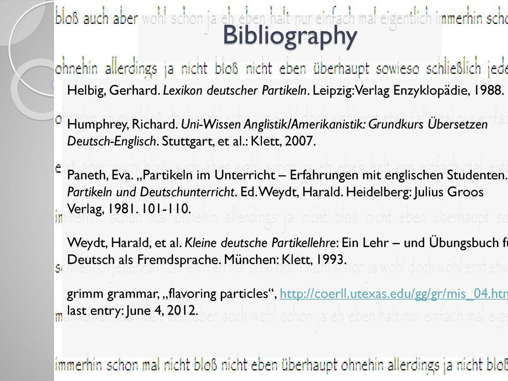 Bibliography Helbig, Gerhard. Lexikon deutscher Partikeln. Leipzig: Verlag Enzyklopädie, 1988.