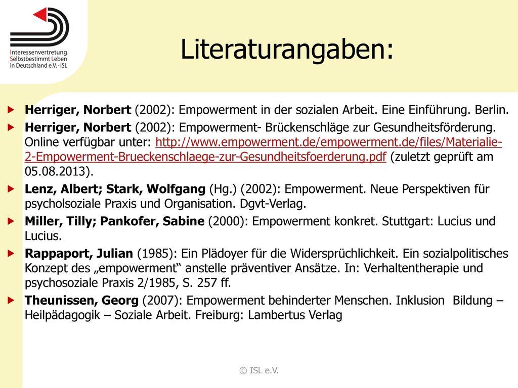 Literaturangaben: Herriger, Norbert (2002): Empowerment in der sozialen Arbeit. Eine Einführung. Berlin.