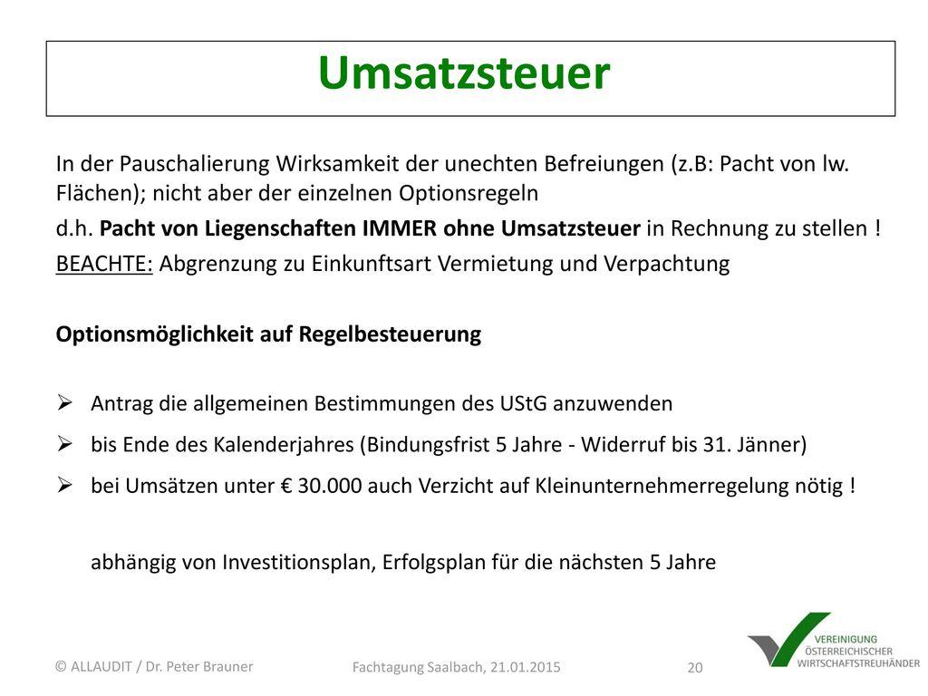 Umsatzsteuer In der Pauschalierung Wirksamkeit der unechten Befreiungen (z.B: Pacht von lw. Flächen); nicht aber der einzelnen Optionsregeln.