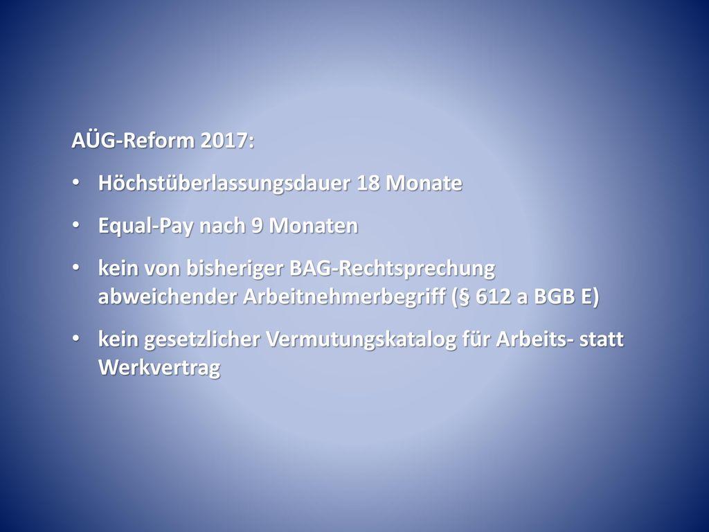 AÜG-Reform 2017: Höchstüberlassungsdauer 18 Monate. Equal-Pay nach 9 Monaten.