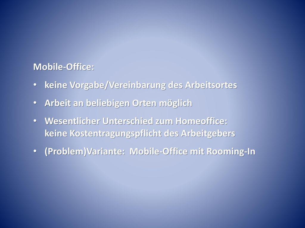 Mobile-Office: keine Vorgabe/Vereinbarung des Arbeitsortes. Arbeit an beliebigen Orten möglich.