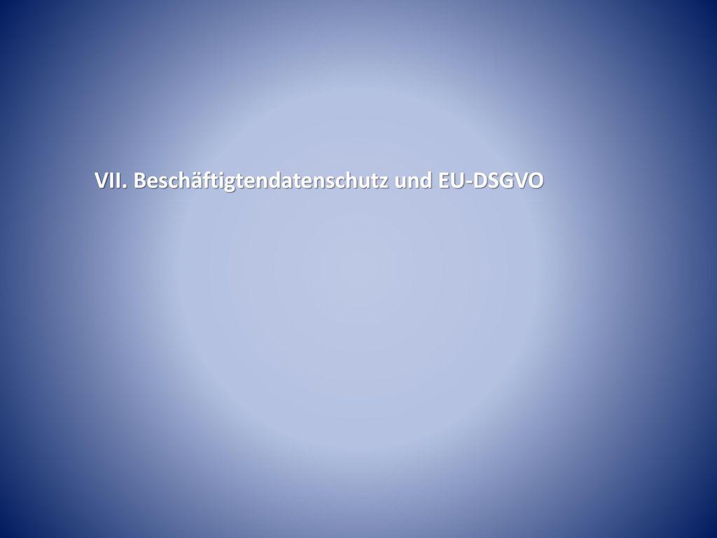 VII. Beschäftigtendatenschutz und EU-DSGVO