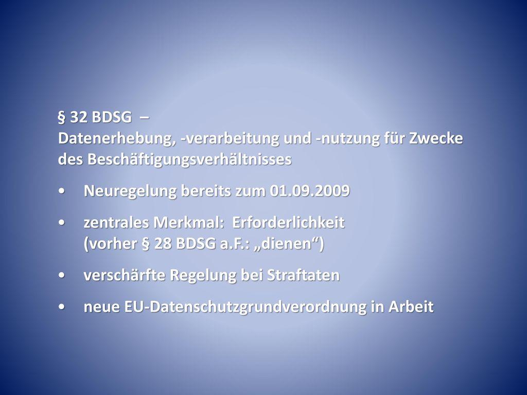 § 32 BDSG – Datenerhebung, -verarbeitung und -nutzung für Zwecke des Beschäftigungsverhältnisses