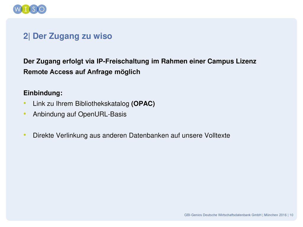 2| Der Zugang zu wiso Der Zugang erfolgt via IP-Freischaltung im Rahmen einer Campus Lizenz. Remote Access auf Anfrage möglich.