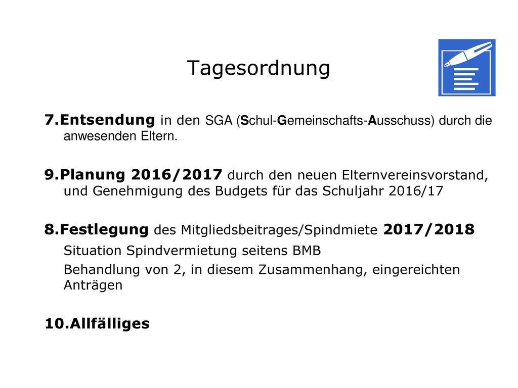 Tagesordnung 7.Entsendung in den SGA (Schul-Gemeinschafts-Ausschuss) durch die anwesenden Eltern.