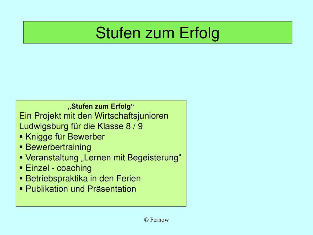 """Stufen zum Erfolg """"Stufen zum Erfolg Ein Projekt mit den Wirtschaftsjunioren Ludwigsburg für die Klasse 8 / 9."""