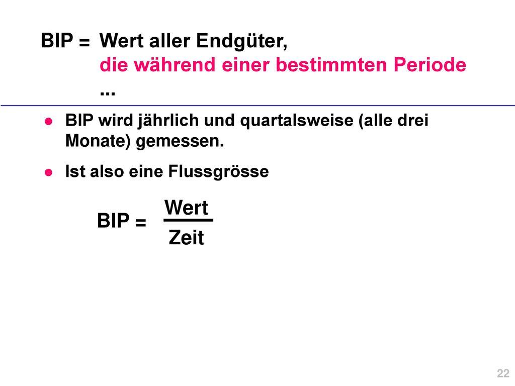 BIP = Wert aller Endgüter, die während einer bestimmten Periode ...