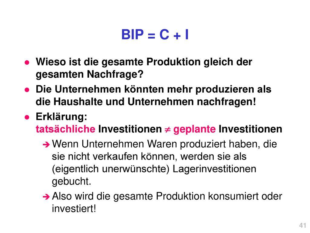 BIP = C + I Wieso ist die gesamte Produktion gleich der gesamten Nachfrage