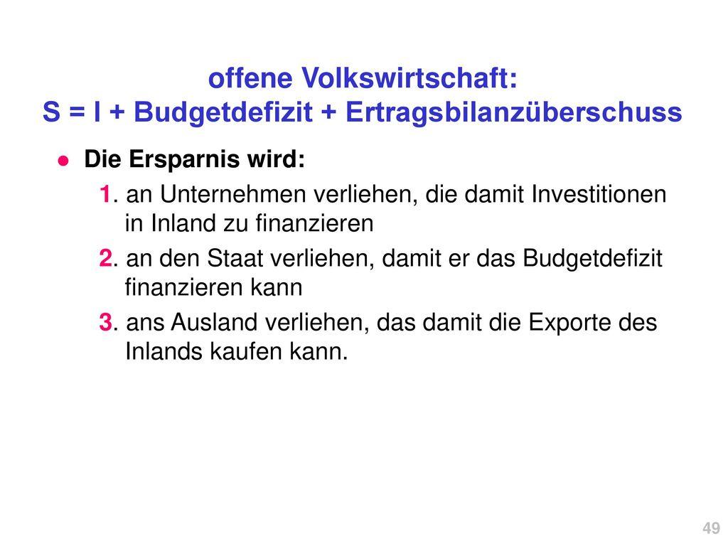 offene Volkswirtschaft: S = I + Budgetdefizit + Ertragsbilanzüberschuss