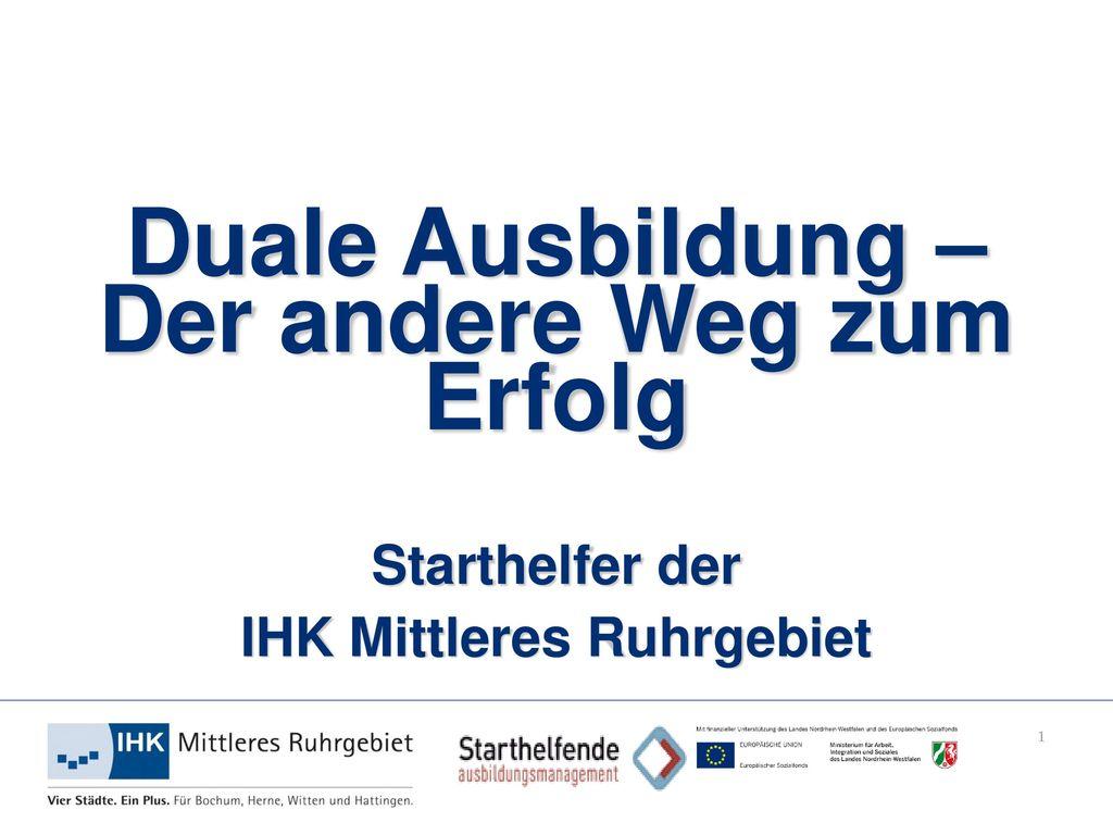 Duale Ausbildung – Der andere Weg zum Erfolg Starthelfer der IHK Mittleres Ruhrgebiet