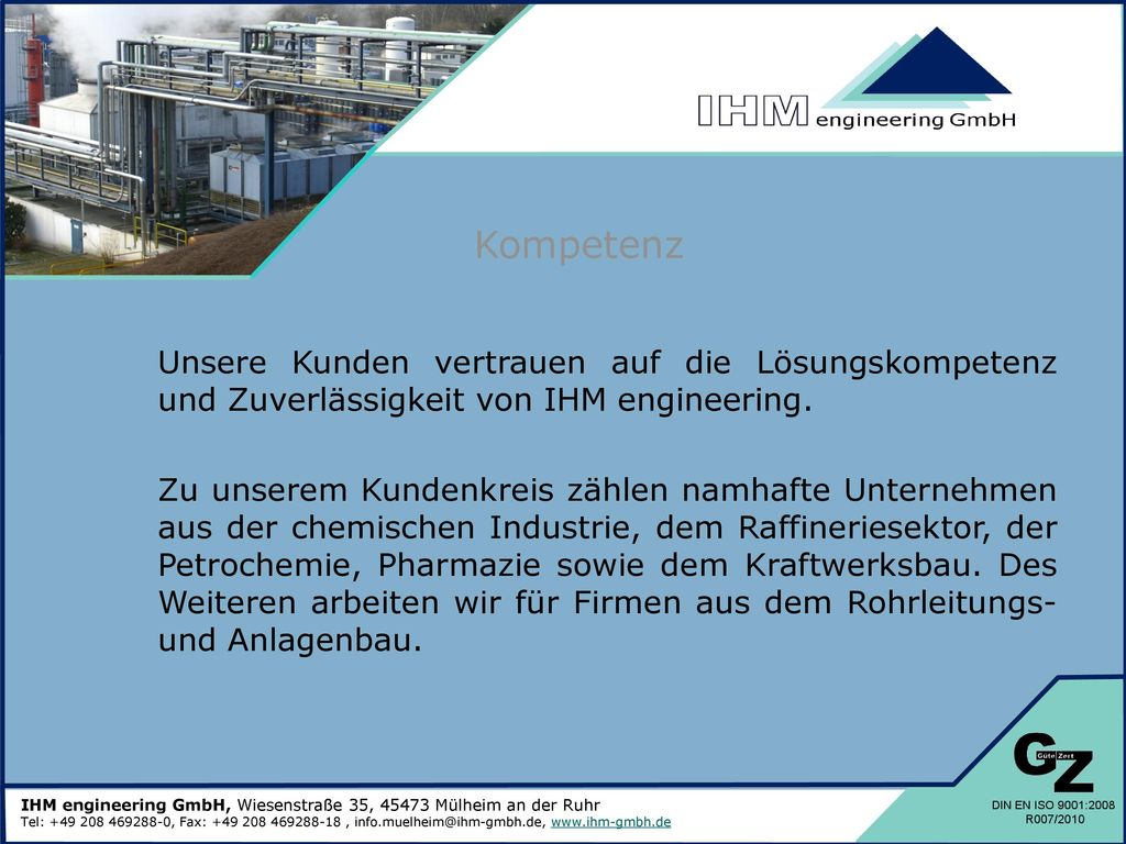 Kompetenz Unsere Kunden vertrauen auf die Lösungskompetenz und Zuverlässigkeit von IHM engineering.