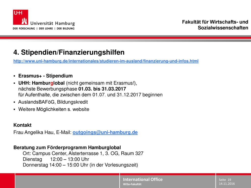 Infos zum Bewerbungsverfahren ab Anfang Dezember in den Sprechstunden und unter: https://www.wiso.uni-hamburg.de/internationales/international- office/outgoing-students.html