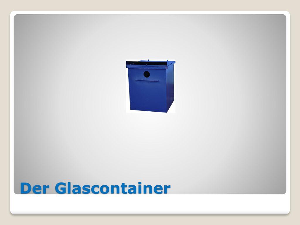 Der Glascontainer