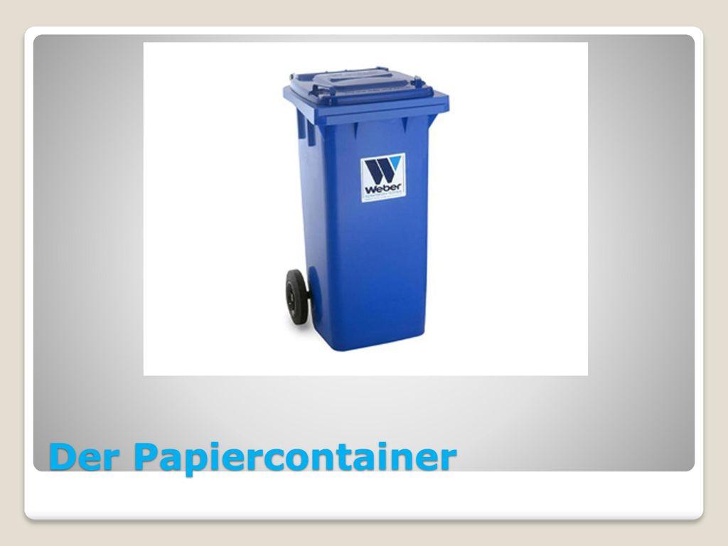 Der Papiercontainer