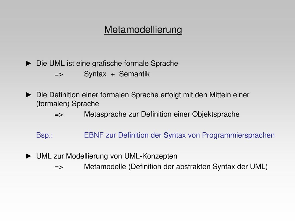 Metamodellierung ► Die UML ist eine grafische formale Sprache