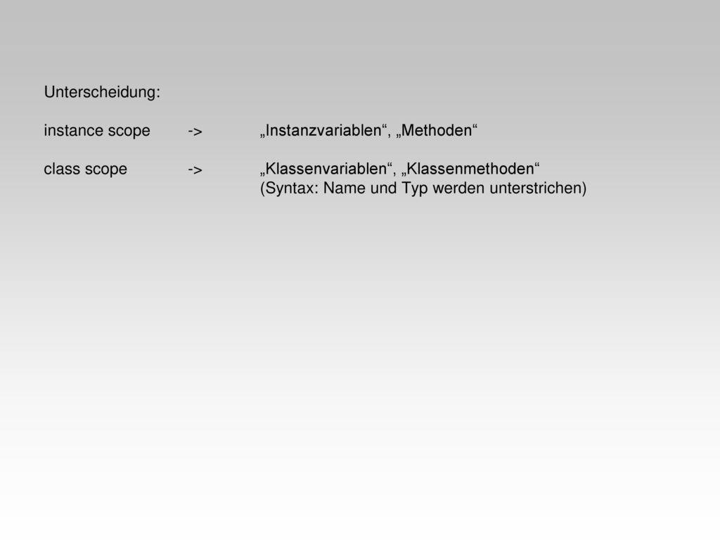 """Unterscheidung:. instance scope. ->. """"Instanzvariablen , """"Methoden"""