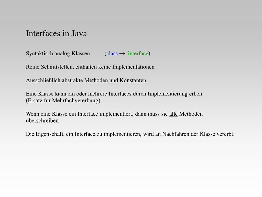 Interfaces in Java Syntaktisch analog Klassen (class → interface)