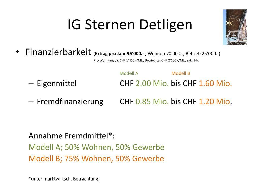 IG Sternen Detligen Finanzierbarkeit (Ertrag pro Jahr 95'000.- ; Wohnen 70'000.-; Betrieb 25'000.-)