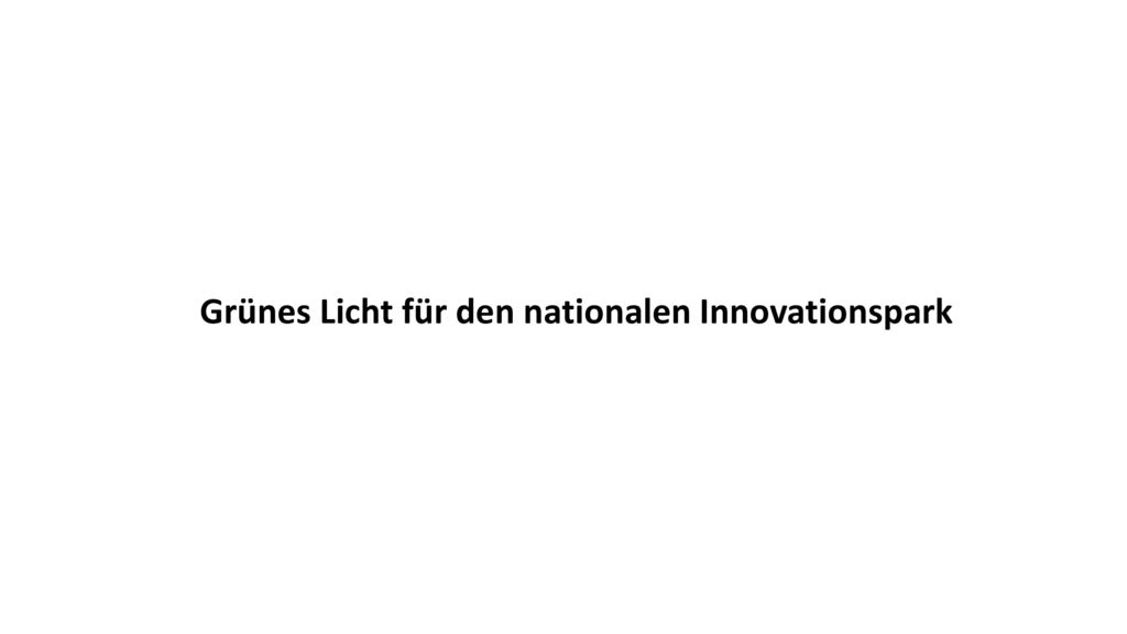 Grünes Licht für den nationalen Innovationspark
