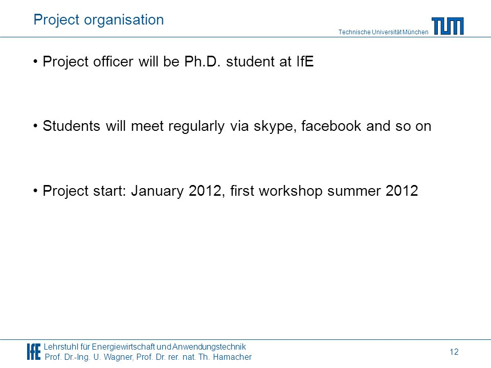 Project organisationProject officer will be Ph.D. student at IfE. Students will meet regularly via skype, facebook and so on.