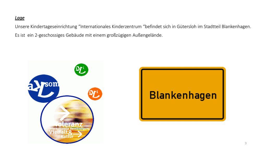 Lage Unsere Kindertageseinrichtung Internationales Kinderzentrum befindet sich in Gütersloh im Stadtteil Blankenhagen.