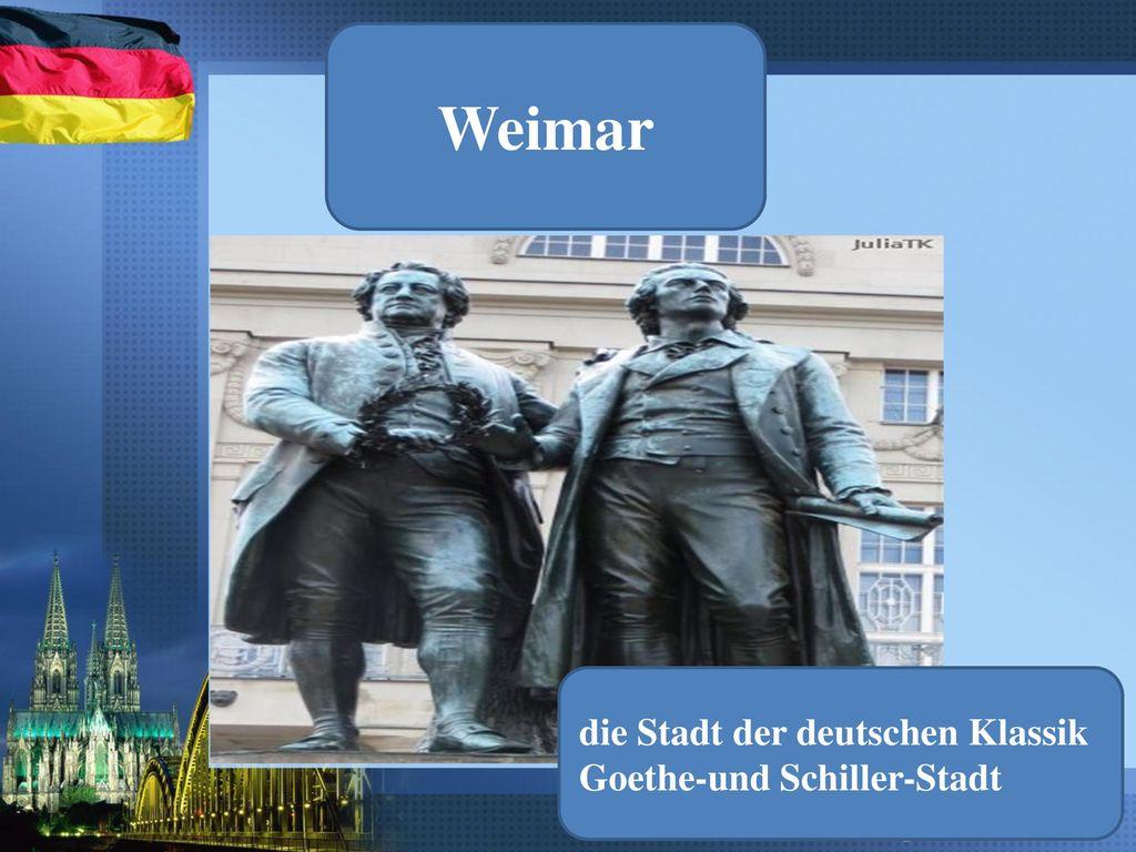 Weimar die Stadt der deutschen Klassik Goethe-und Schiller-Stadt