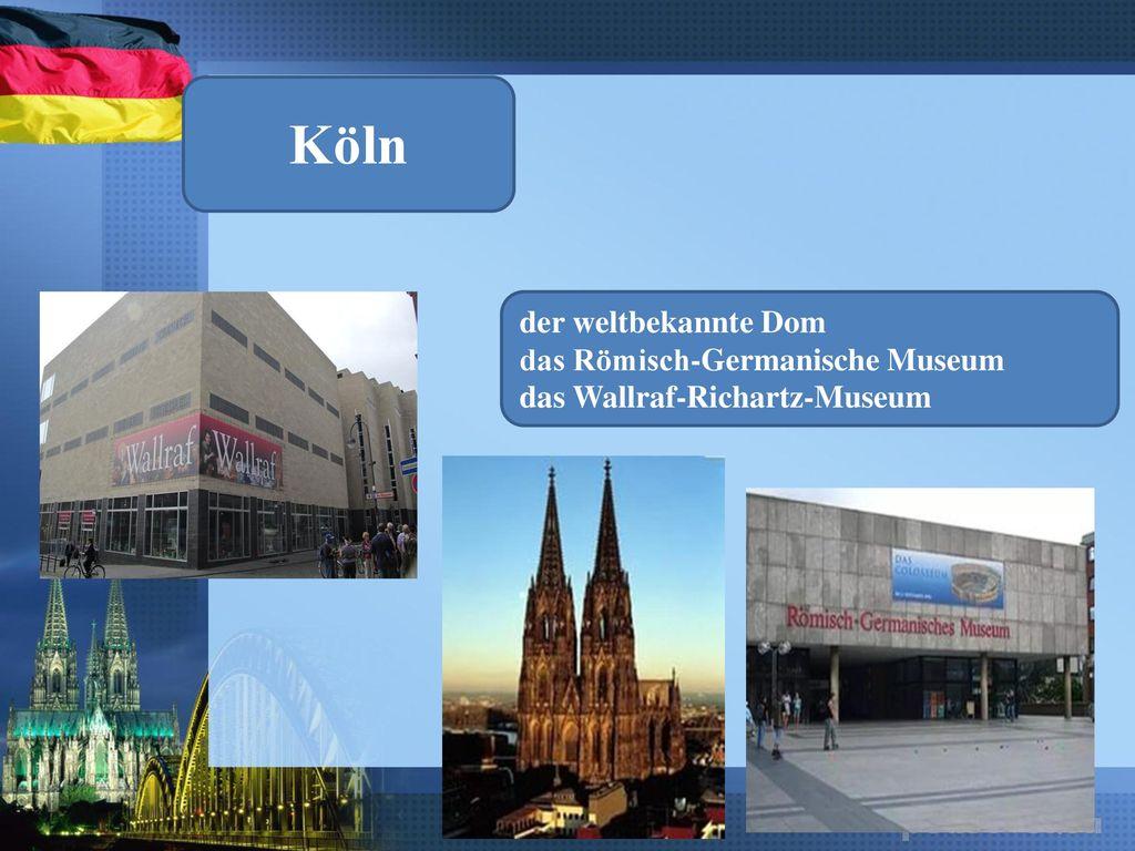Köln der weltbekannte Dom das Römisch-Germanische Museum das Wallraf-Richartz-Museum