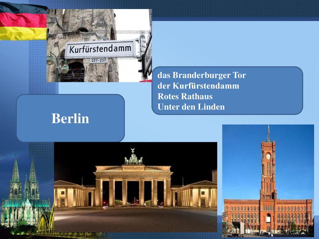 das Branderburger Tor der Kurfürstendamm Rotes Rathaus Unter den Linden