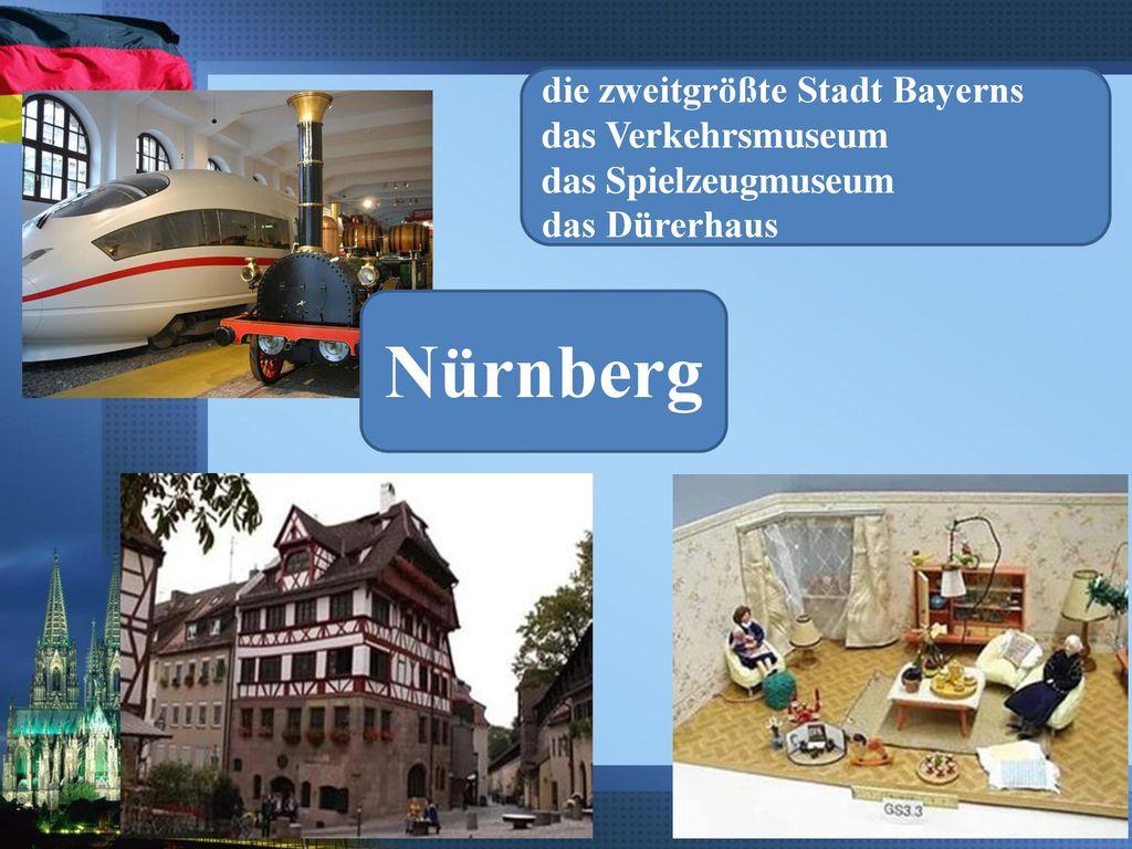 die zweitgrößte Stadt Bayerns das Verkehrsmuseum das Spielzeugmuseum das Dürerhaus