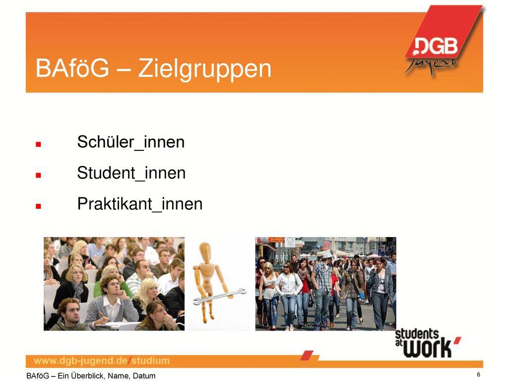BAföG – Zielgruppen Schüler_innen Student_innen Praktikant_innen 6