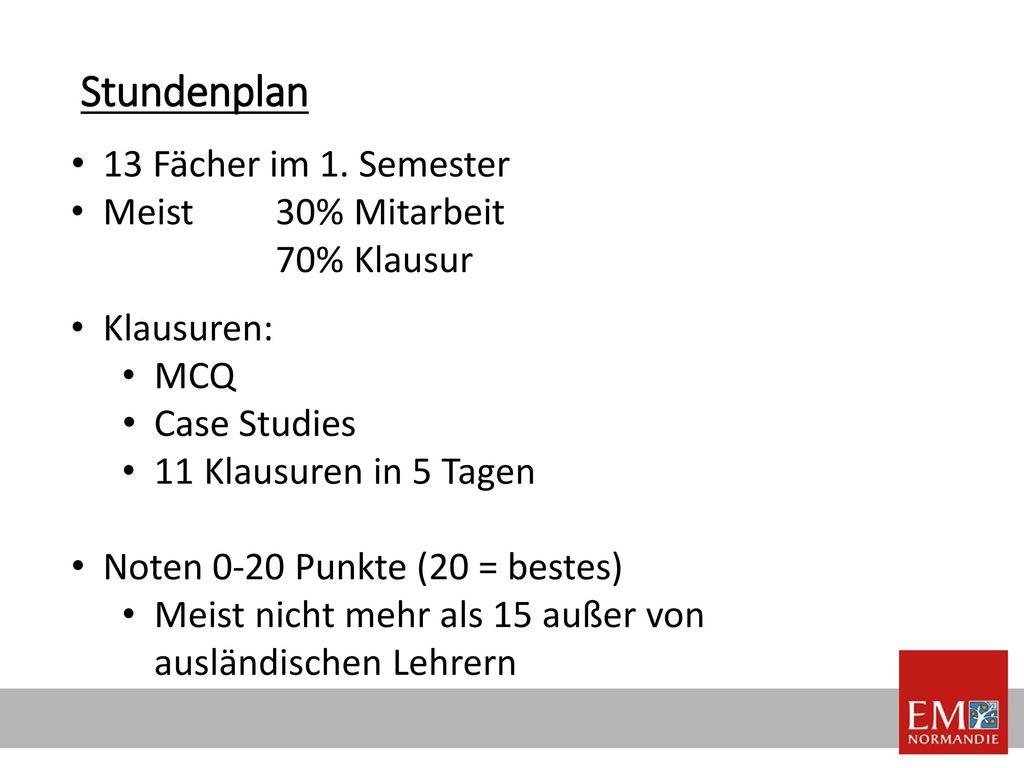 Stundenplan 13 Fächer im 1. Semester Meist 30% Mitarbeit 70% Klausur