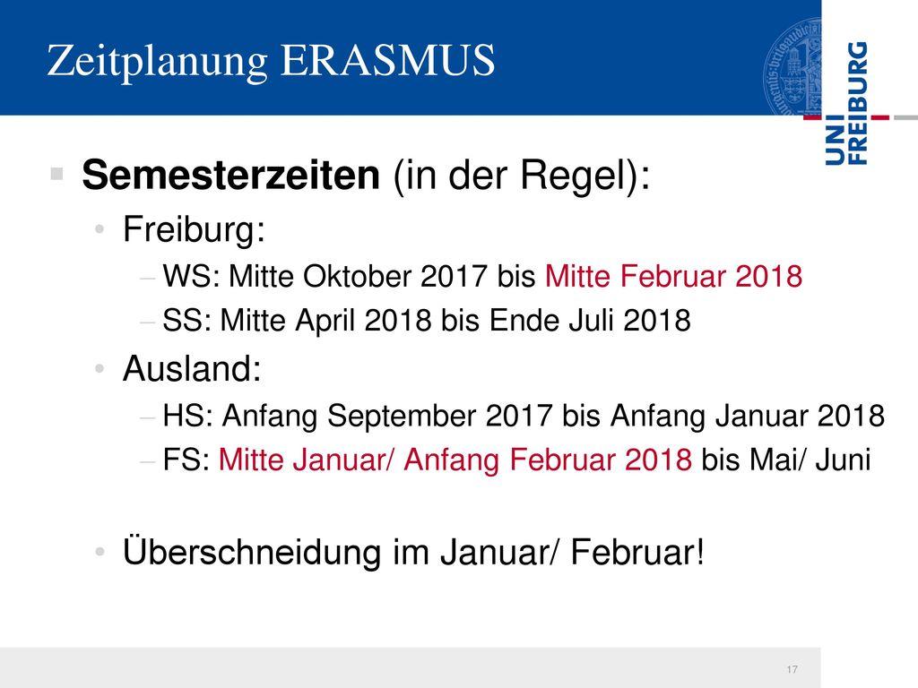 Zeitplanung ERASMUS Semesterzeiten (in der Regel): Freiburg: Ausland: