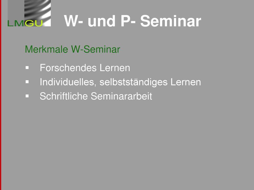 W- und P- Seminar Merkmale W-Seminar Forschendes Lernen