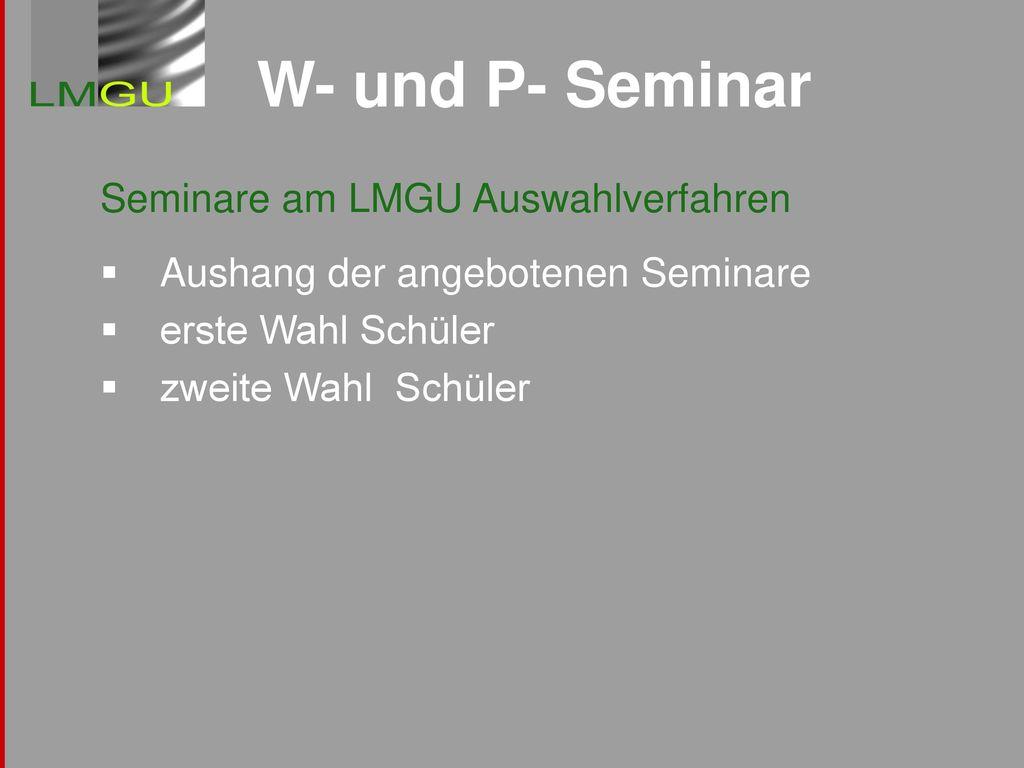 W- und P- Seminar Seminare am LMGU Auswahlverfahren