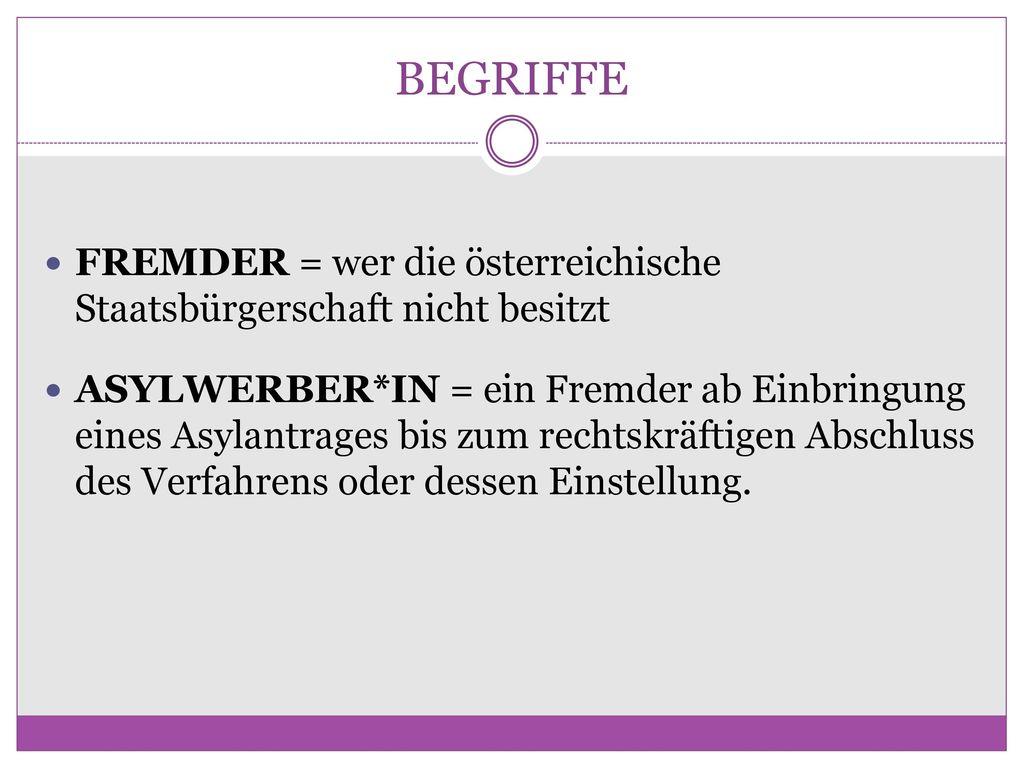 BEGRIFFE FREMDER = wer die österreichische Staatsbürgerschaft nicht besitzt.