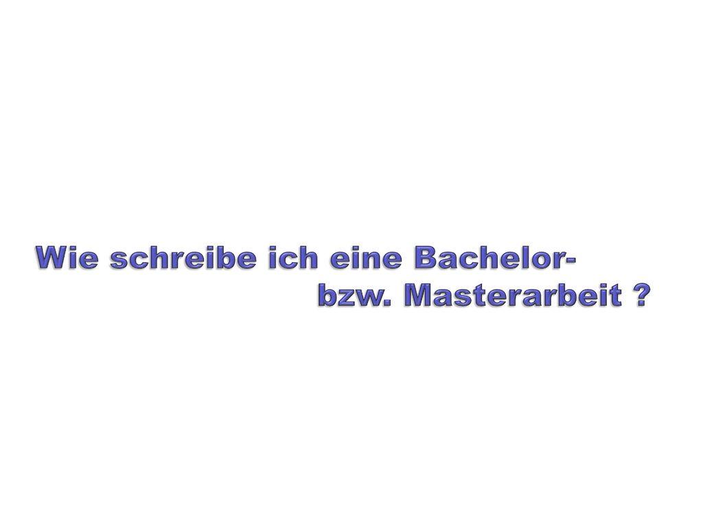 Wie schreibe ich eine Bachelor- bzw. Masterarbeit