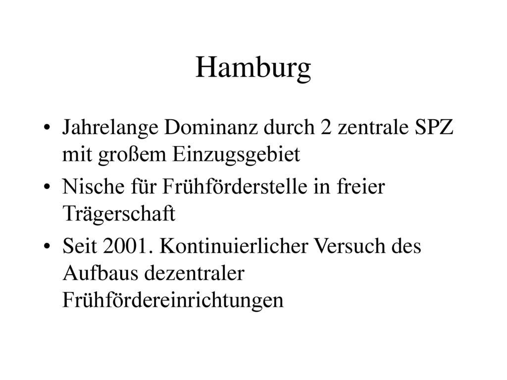 Hamburg Jahrelange Dominanz durch 2 zentrale SPZ mit großem Einzugsgebiet. Nische für Frühförderstelle in freier Trägerschaft.