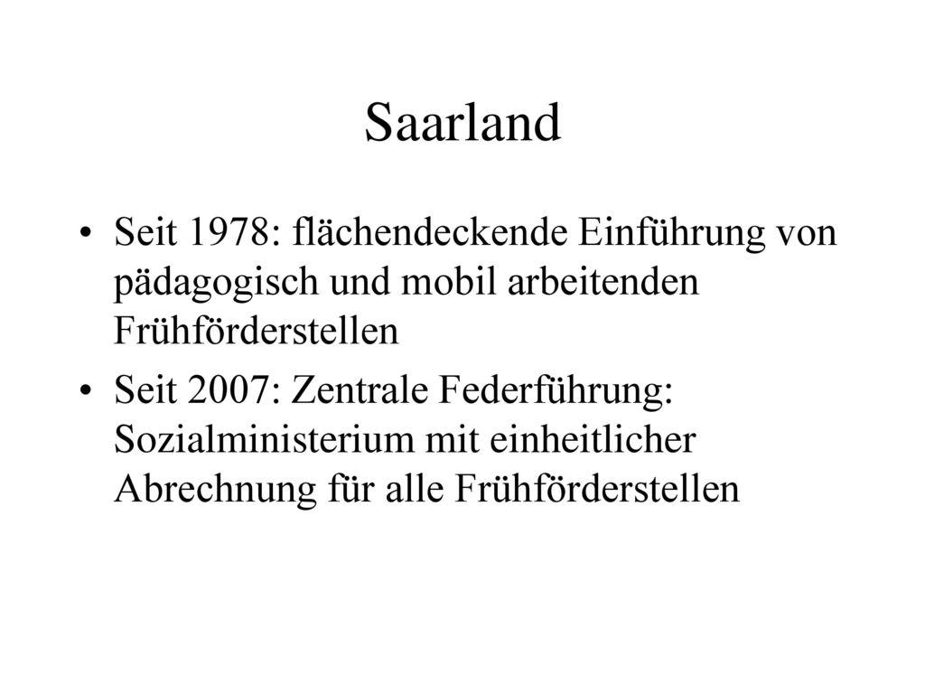 Saarland Seit 1978: flächendeckende Einführung von pädagogisch und mobil arbeitenden Frühförderstellen.