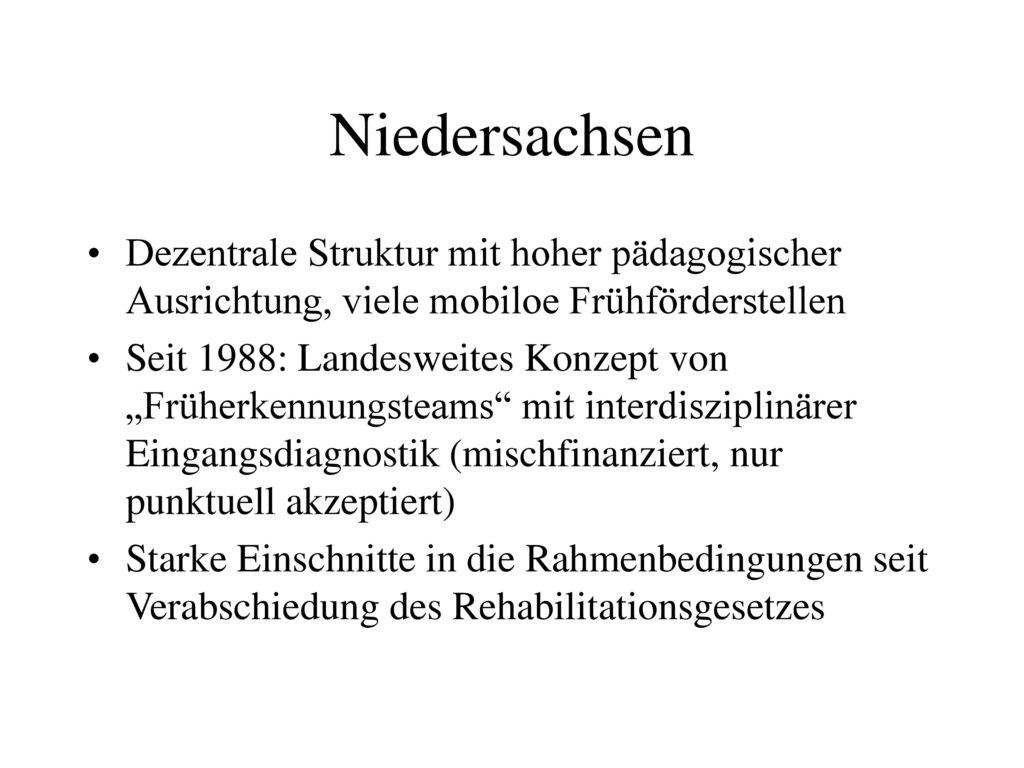 Niedersachsen Dezentrale Struktur mit hoher pädagogischer Ausrichtung, viele mobiloe Frühförderstellen.