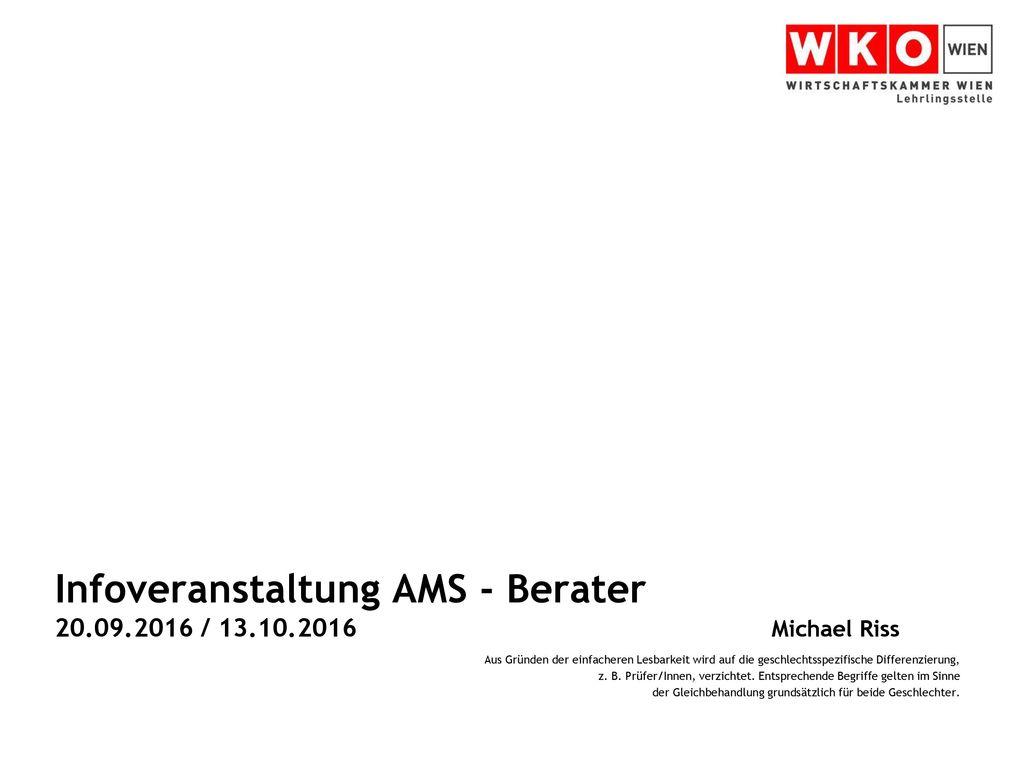 Infoveranstaltung AMS - Berater 20.09.2016 / 13.10.2016 Michael Riss