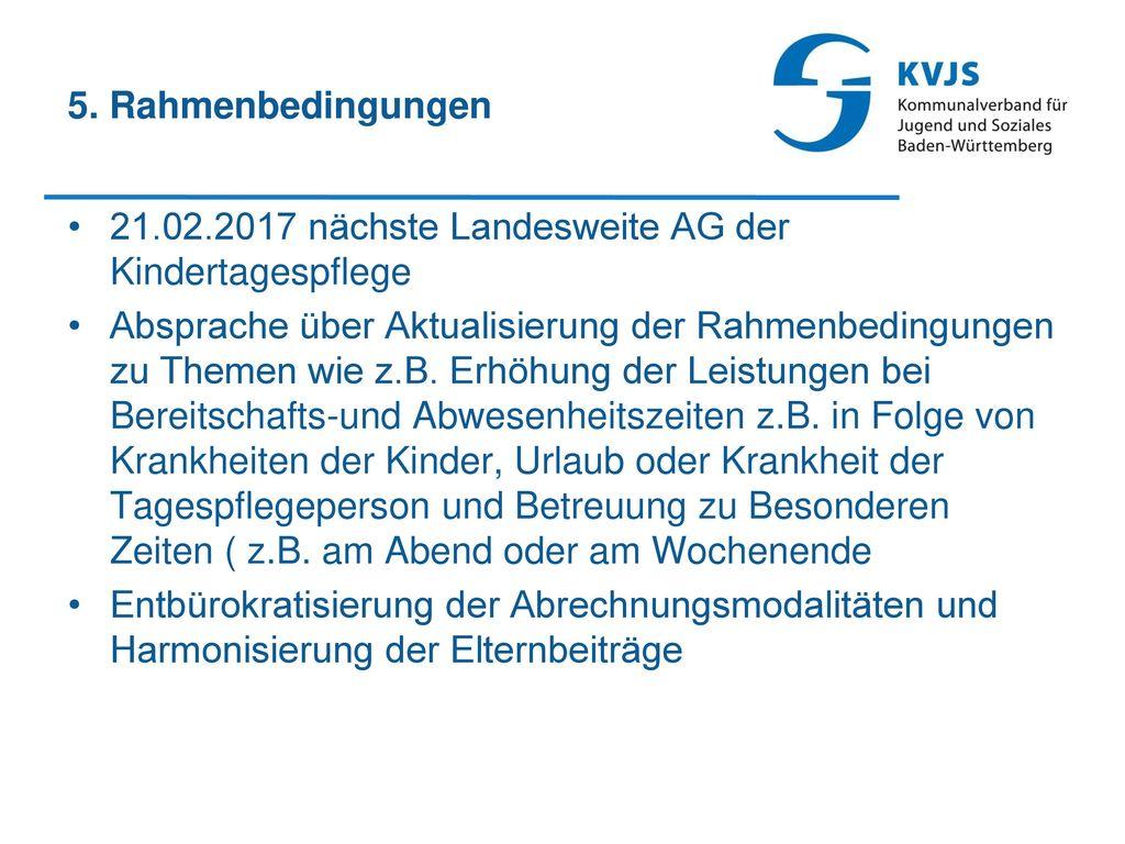 5. Rahmenbedingungen 21.02.2017 nächste Landesweite AG der Kindertagespflege.